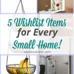 title 5 wishlist items for every small home with three different photos in background
