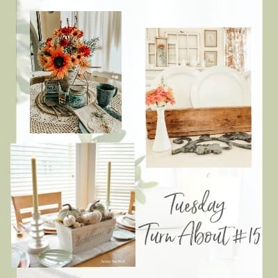 Tuesday Turn About #15 – Late Summer Centerpieces
