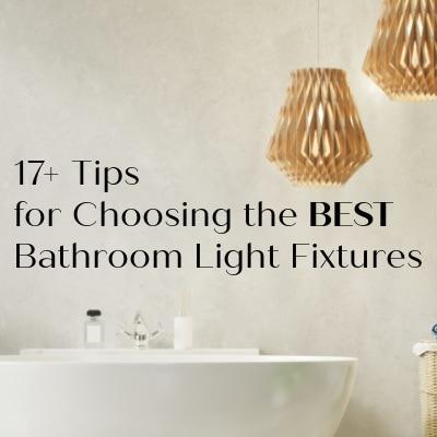 17 Tips for Choosing the Best Bathroom Light Fixtures